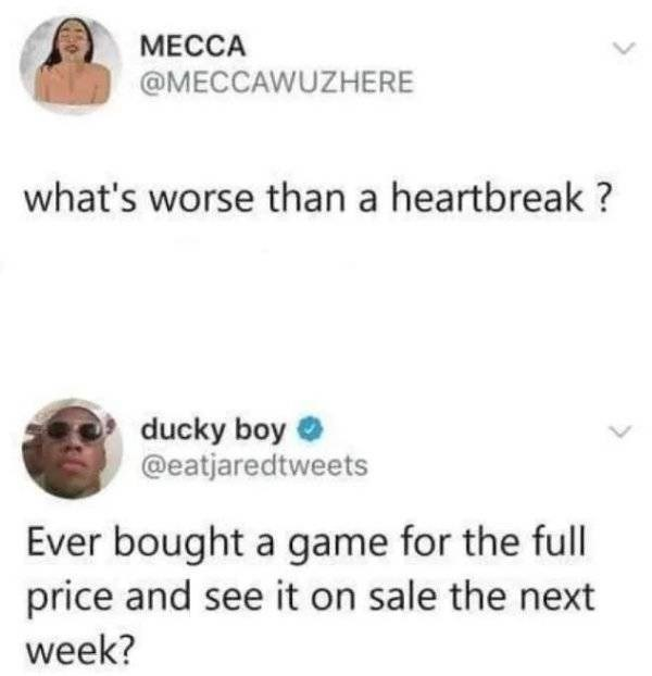 Face - МЕССА @MECCAWUZHERE what's worse than a heartbreak? ducky boy @eatjaredtweets Ever bought a game for the full price and see it on sale the next week?