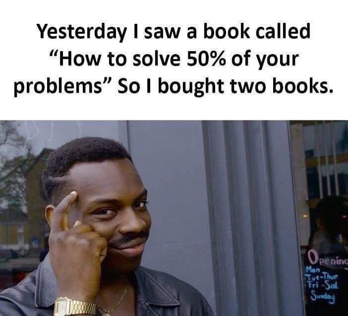 """Caption that reads, """"Yesterday I saw a book called 'How to solve 50% of your problems' so I bought two books"""""""