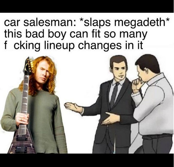 Cartoon - car salesman: slaps megadeth* this bad boy can fit so many f cking lineup changes in it