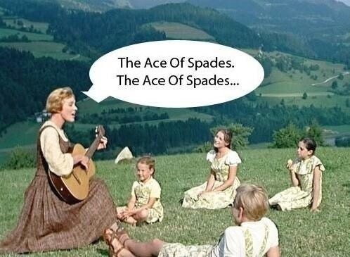 "Still of Julie Andrews and the Von Trapp children in The Sound of Music saying, ""The ace of spades. The ace of spades..."""