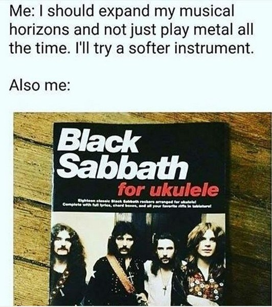 """Caption that reads, """"Me: I should expand my musical horizons and not just play metal all the time. I'll try a softer instrument; Also me: ..."""" above a photo of a book titled """"Black Sabbath for Ukulele"""""""