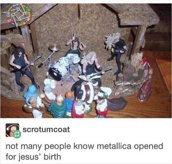 Cartoon - scrotumcoat not many people know metallica opened for jesus' birth