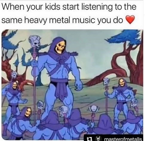 "Caption that reads, ""When your kids start listening to the same heavy metal music you do"" above images of Skeletor and a bunch of mini Skeletors"
