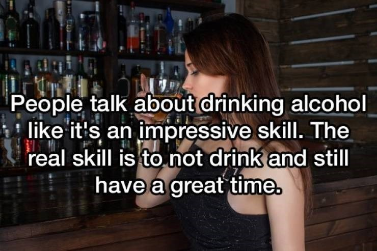 Text - People talk about drinking alcohol like it's an impressive skill. The real skill is to not drink and still have a great time.