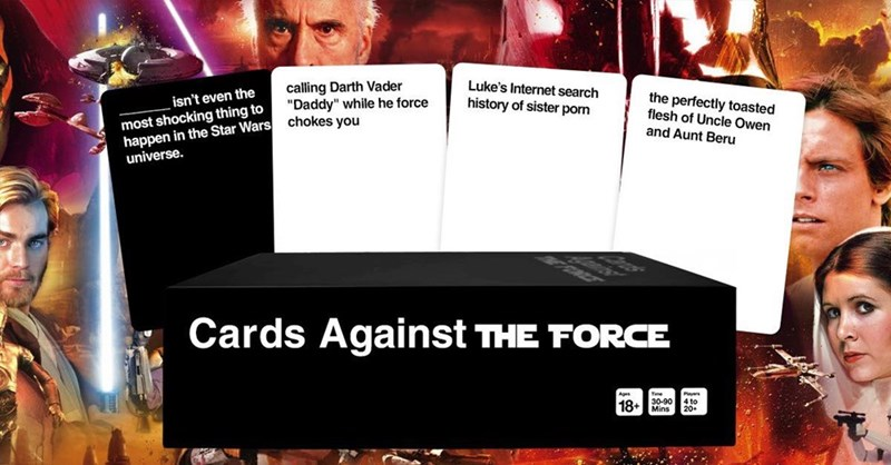 "Font - calling Darth Vader ""Daddy"" while he force Luke's Internet search the perfectly toasted flesh of Uncle Owen history of sister porn isn't even the most shocking thing to happen in the Star Wars universe. chokes you and Aunt Beru Cards Against THE FORCE Ages Tme Payers to 18+"
