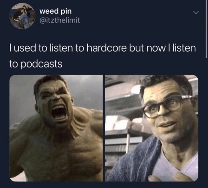 Funny meme about the hulk. He used to listen to hardcore music but now listens to podcasts, old hulk, new hulk, twitter.