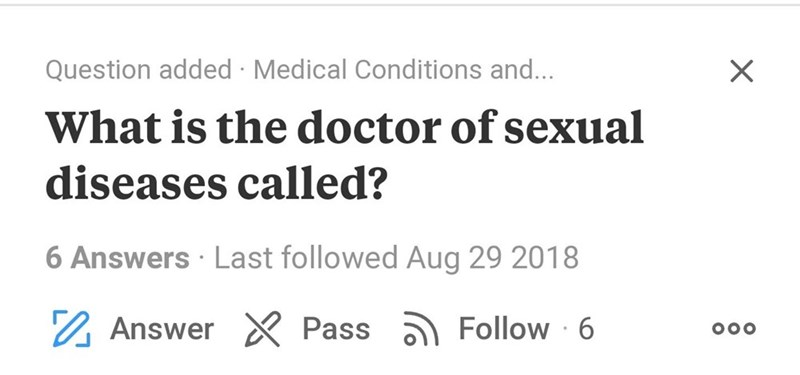Text - Question added Medical Conditions and... X What is the doctor of sexual diseases called? 6 Answers Last followed Aug 29 2018 Answer XPass Follow 6 OOO