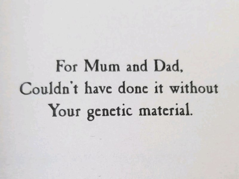 "Funny dedicated section that reads, ""For Mum and Dad, couldn't have done it without your genetic material"""