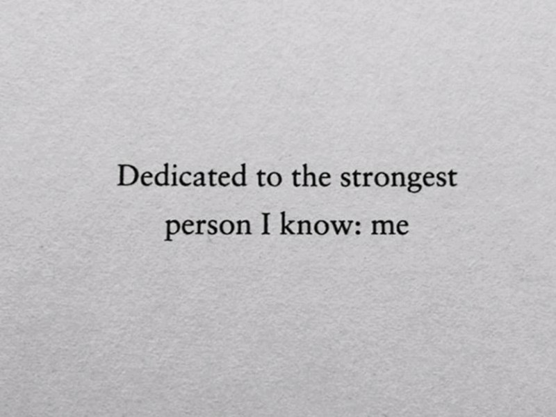 """Funny dedicated section that reads, """"Dedicated to the strongest person I know: me"""""""