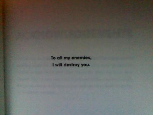 Text - To all my enemies, I will destroy you.