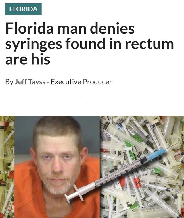FLORIDA Florida man denies syringes found in rectum are his By Jeff Tavss - Executive Producer o ic BRAUN n