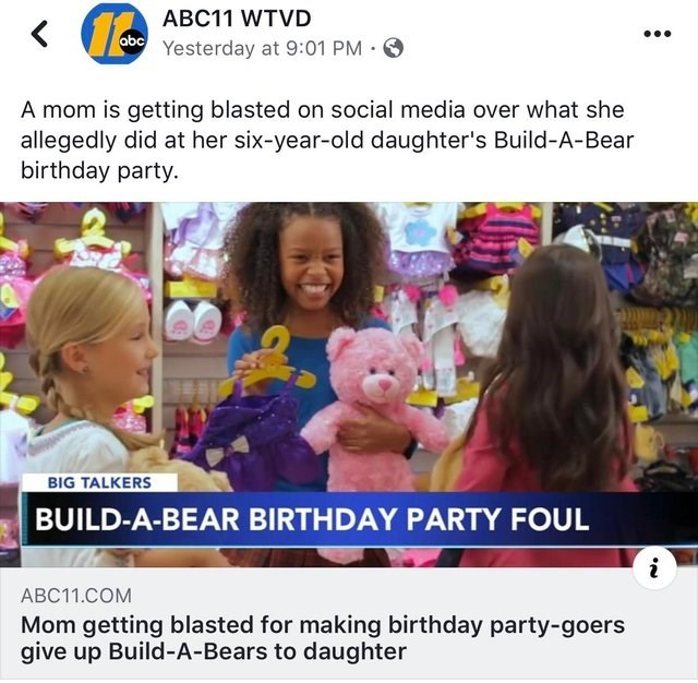 Community - ABC11 WTVD alb Yesterday at 9:01 PM A mom is getting blasted on social media over what she allegedly did at her six-year-old daughter's Build-A-Bear birthday party BIG TALKERS BUILD-A-BEAR BIRTHDAY PARTY FOUL i АВС11.СOM Mom getting blasted for making birthday party-goers give up Build-A-Bears to daughter