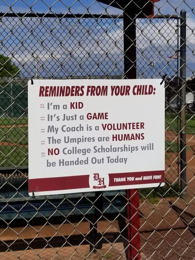 Wire fencing - REMINDERS FROM YOUR CHILD: I'm a KID eIt's Just a GAME My Coach is a VOLUNTEER The Umpires are HUMANS NO College Scholarships will be Handed Out Today H THANK YOU and HAVE FUN! 0