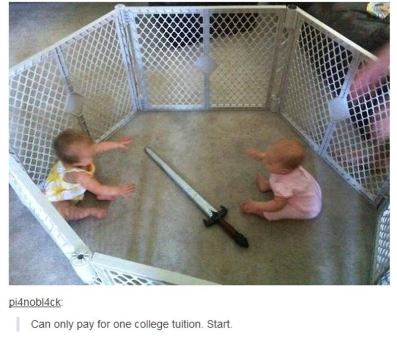 "Photo of two babies in a playpen with a sword in between with Tumblr text below that reads, ""Can only pay for one college tuition. Start"""