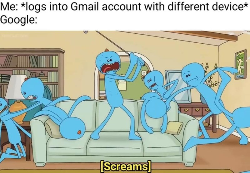 Cartoon - Me: *logs into Gmail account with different device* Google: 488 [Screams