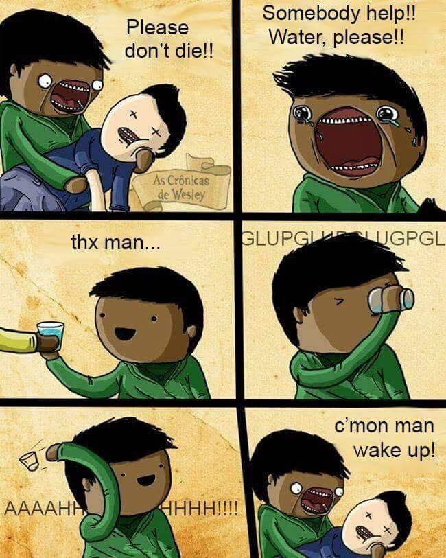 Cartoon - Somebody help!! Water, please! Please don't die!! As Cronicas de Wesley GLUPGI UGPGL thx man... c'mon man wake up! HHH!!! AAAAH