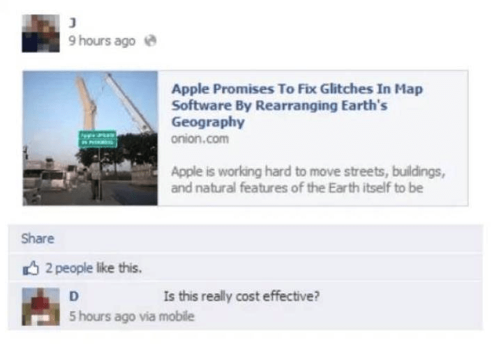 Text - 9 hours ago Apple Promises To Fix Glitches In Map Software By Rearranging Earth's Geography onion.com P Apple is working hard to move streets, buildings, and natural features of the Earth itself to be Share 2 people like this. Is this really cost effective? 5 hours ago via mobile