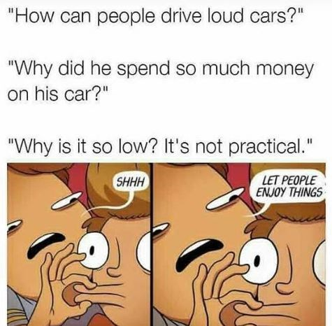 'Let People Enjoy Things' meme that shows someone chastising someone for liking loud cars