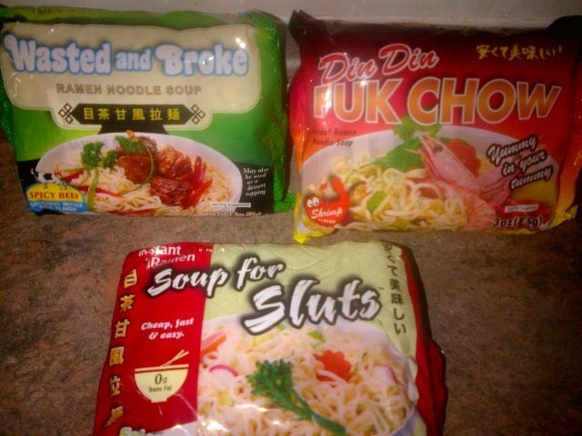 """Funny photo of three packages of instant ramen, labeled """"Wasted and Broke,"""" """"Din Din Fuk Chow,"""" and """"Soup for Sluts"""""""
