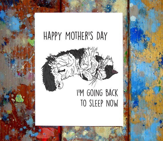 Text - HAPPY MOTHER'S DAY IM GOING BACK TO SLEEP NOW