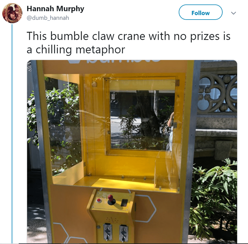 Yellow - Hannah Murphy Follow @dumb_hannah This bumble claw crane with no prizes is a chilling metaphor