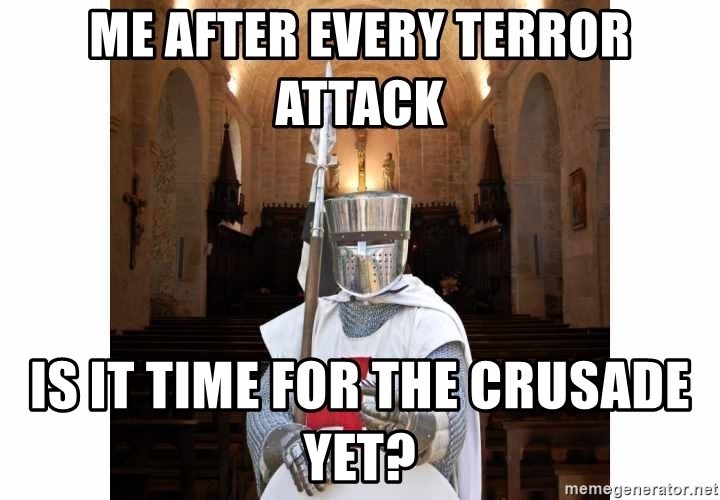 Photo caption - ME AFTER EVERY TERROR ATTACK ISIT TIME FOR THE CRUSADE YET? memegenerator.net