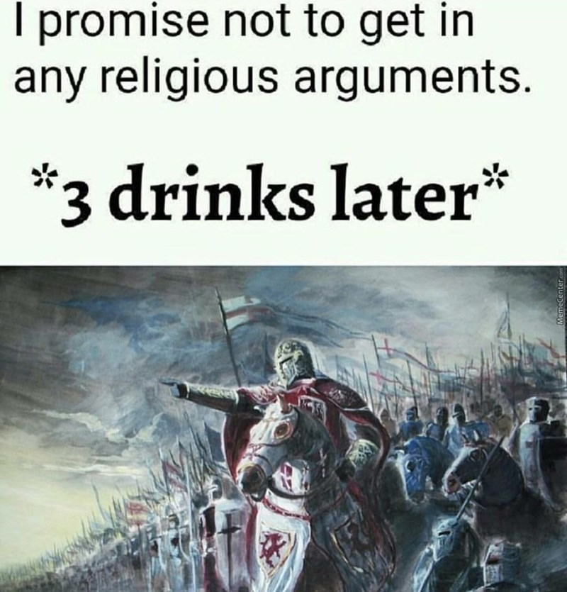 Text - promise not to get in any religious arguments. 3 drinks later*