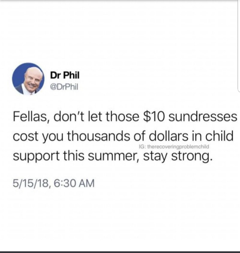 """Funny tweet from Dr. Phil that reads, """"Fellas, don't let those $10 sundresses cost you thousands of dollars in child support this summer, stay strong"""""""