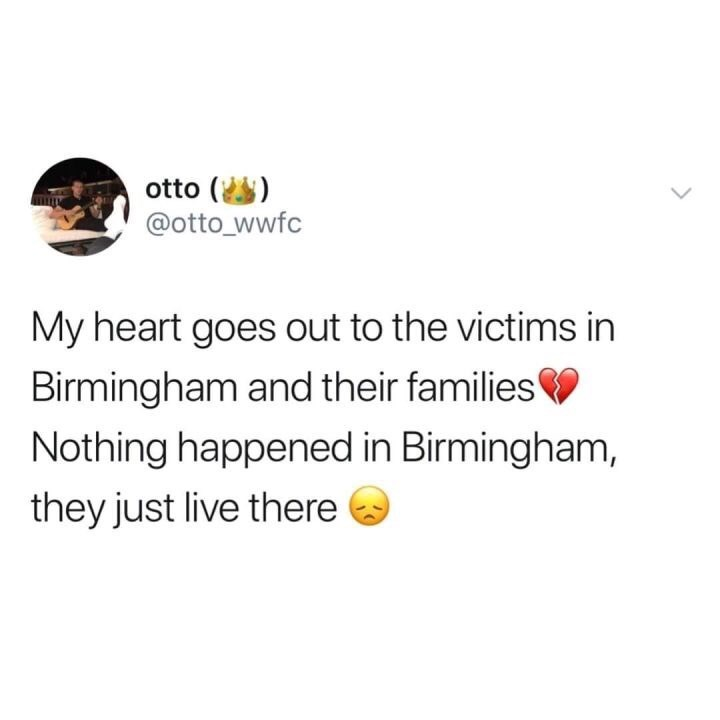 """Funny tweet that reads, """"My heart goes out to the victims in Birmingham and their families nothing happened in Birmingham, they just live there"""""""