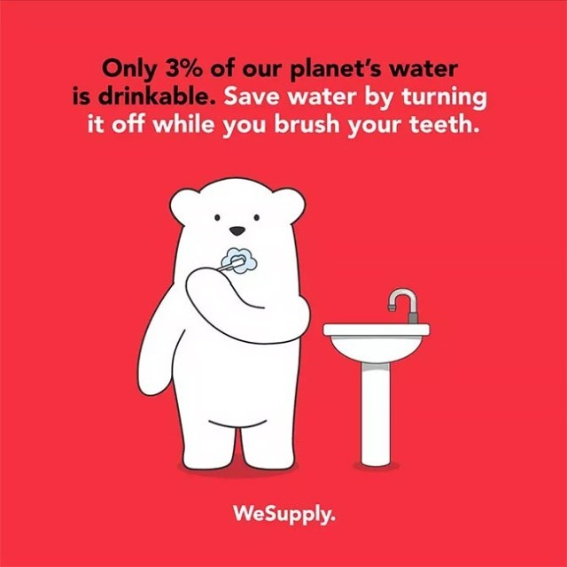 Text - Only 3% of our planet's water is drinkable. Save water by turning it off while you brush your teeth. WeSupply.