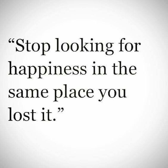 "wholesome meme - Text - ""Stop looking for happiness in the same place you lost it."""