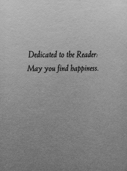 wholesome meme - Text - Dedicated to the Reader: May you find happiness.