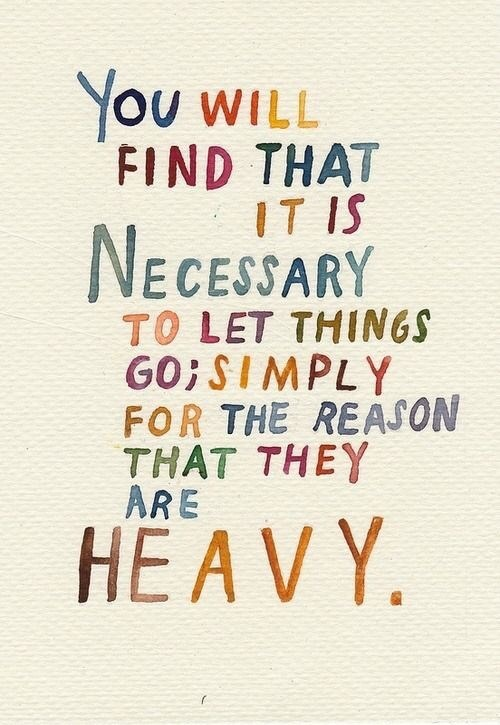 wholesome meme - Font - You WILL FIND THAT IT IS NECESSARY TO LET THINGS GO SIMPLY FOR THE REAJON THAT THEY ARE HEAVY