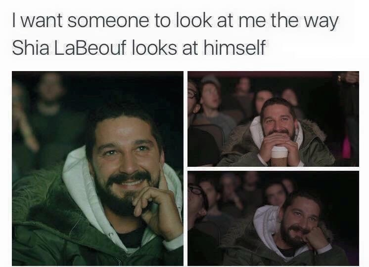 wholesome meme - Facial expression - I want someone to look at me the way Shia LaBeouf looks at himself