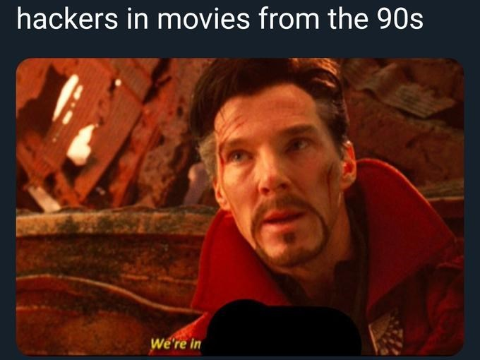 dank memes - Photo caption - hackers in movies from the 90s We're in