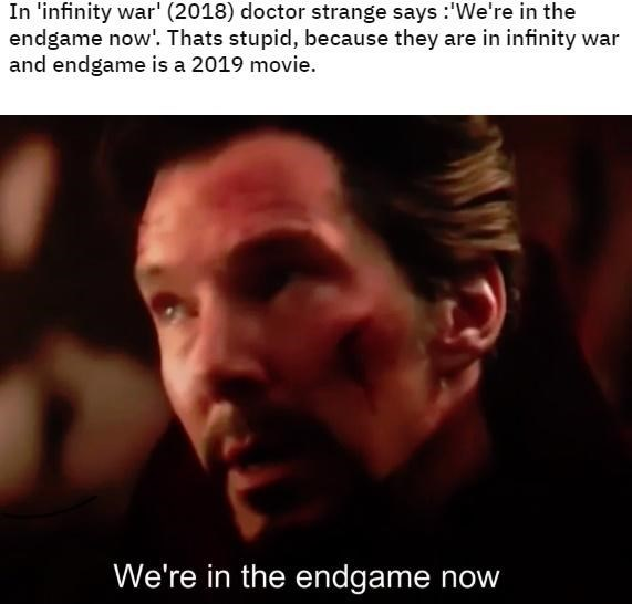 dank memes - Face - In 'infinity war' (2018) doctor strange says We're in the endgame now. Thats stupid, because they are in infinity war and endgame is a 2019 movie. We're in the endgame now