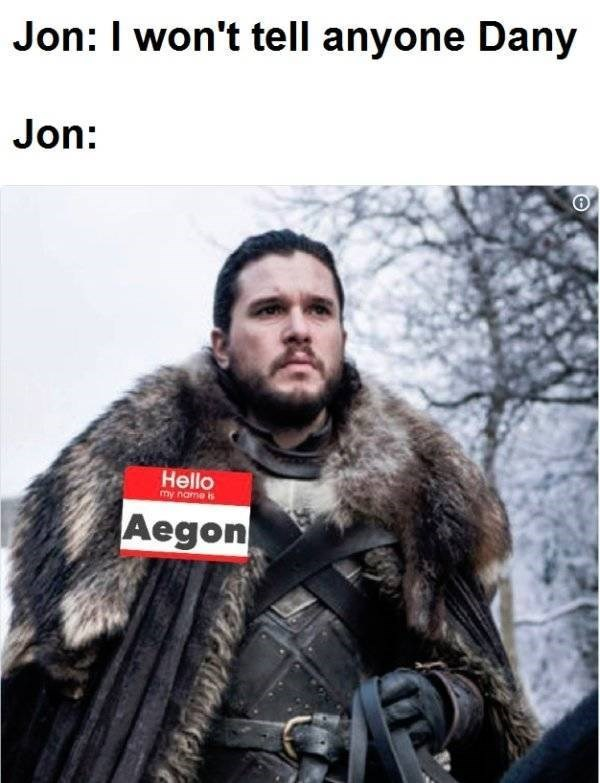 A Game of Thrones meme about Jon Snow saying he won't tell anyone but Dany about being Aegon.