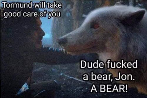 "Jon Snow saying ""Tormund will take good care of you"" to his direwolf, Ghost."