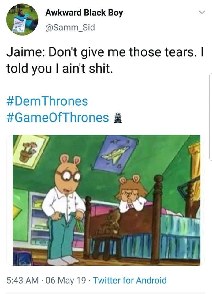 Cartoon - Awkward Black Boy @Samm_Sid Jaime: Don't give me those tears. I told you I ain't shit. #DemThrones #GameOfThrones 10 5:43 AM 06 May 19 Twitter for Android