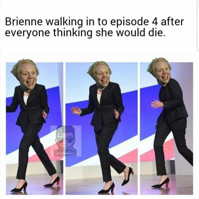 Product - Brienne walking in to episode 4 after everyone thinking she would die. AL