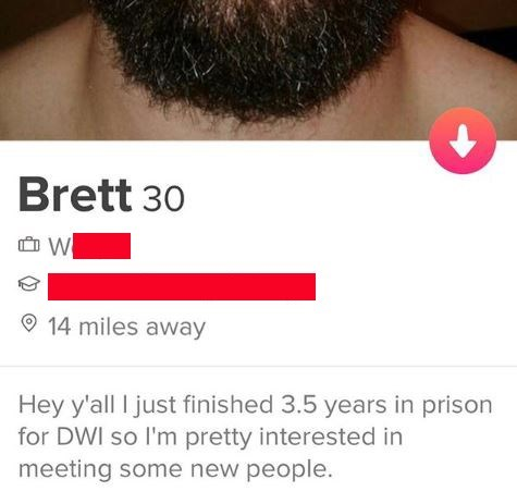 """Funny Tinder profile description that reads, """"Hey ya'll I just finished 3.5 years in prison for DWI so I'm pretty interested in meeting some new people"""""""