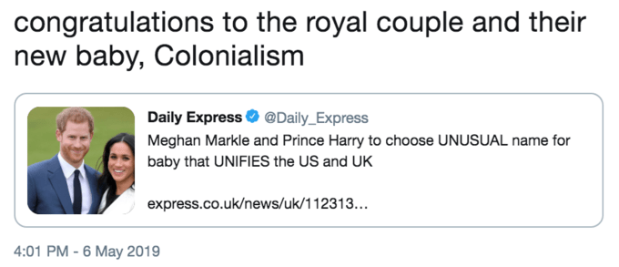 """Funny tweet that reads, """"Congratulations to the royal couple and their new baby, Colonialism"""""""