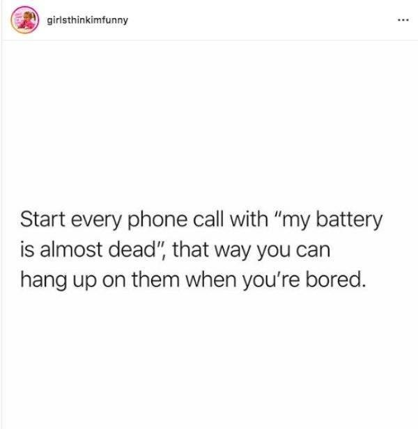 "clerver moment - Text - girlsthinkimfunny Start every phone call with ""my battery is almost dead"", that way you can hang up on them when you're bored."