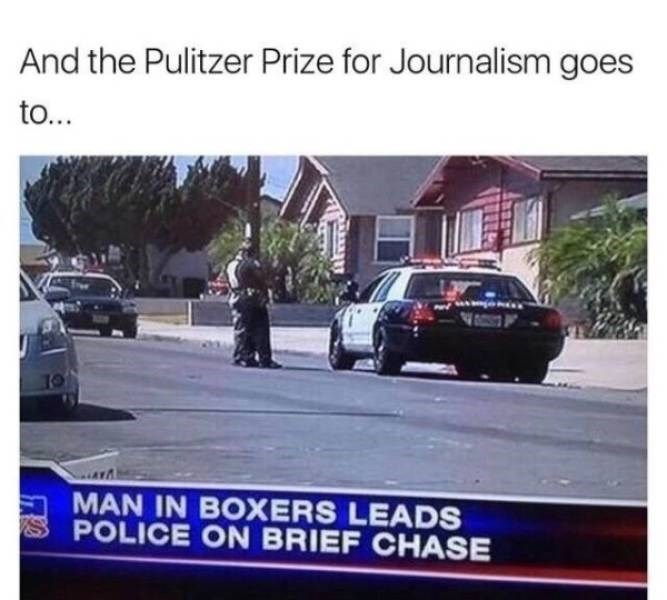 clerver moment - Vehicle - And the Pulitzer Prize for Journalism goes to... MAN IN BOXERS LEADS POLICE ON BRIEF CHASE