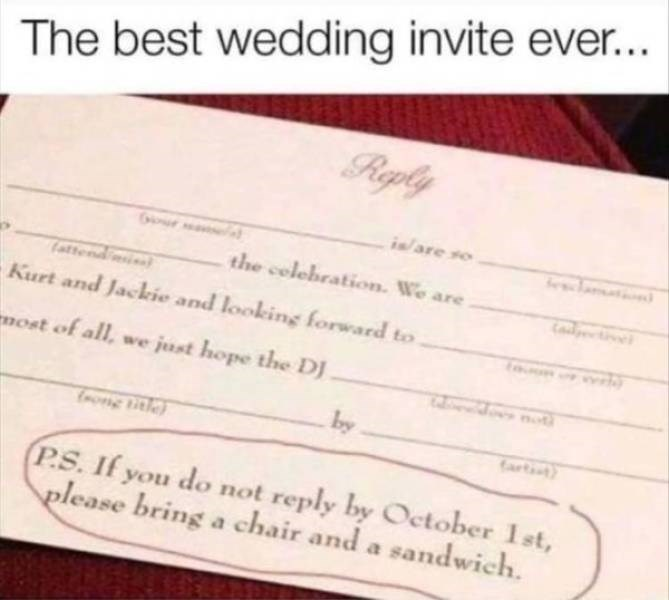 clerver moment - Text - The best wedding invite ever... Riply i/are s the celebration. We are attend s Kurt and Jackie and looking forward to most of all, we just hope the DJ by artst P.S. If you do not reply by October 1st, please bring a chair and a sandwich.
