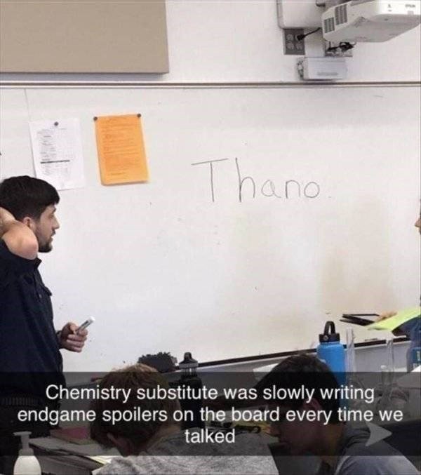 clerver moment - Job - Thano Chemistry substitute was slowly writing endgame spoilers on the board every time we talked