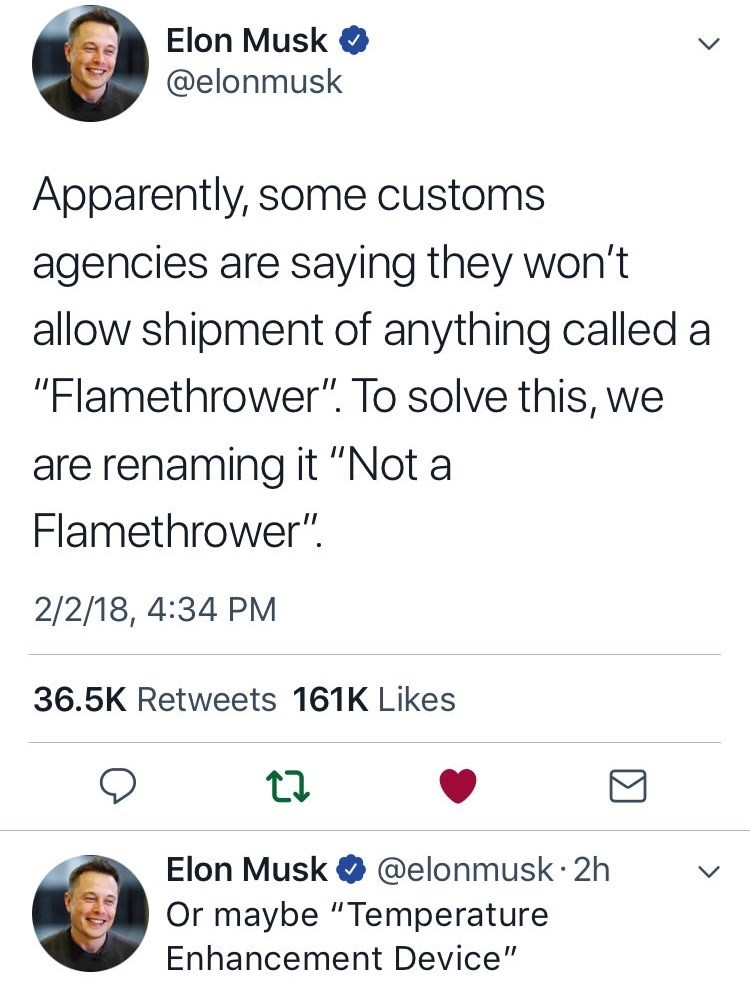 """Funny Elon Musk tweet that reads, """"Apparently, some customs agencies are saying they won't allow shipment of anything called a 'flamethrower.' To solve this, we are renaming it 'Not a Flamethrower.' Or maybe 'Temperature Enhancement Device'"""""""