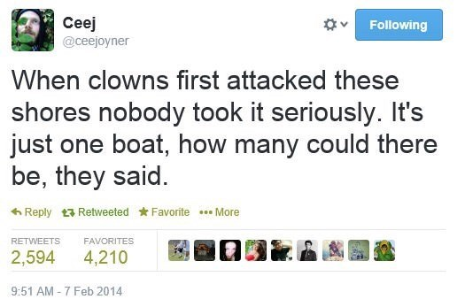 """Funny tweet that reads, """"When clowns first attacked these shores nobody took it seriously. It's just one boat, how many could there be, they said"""""""