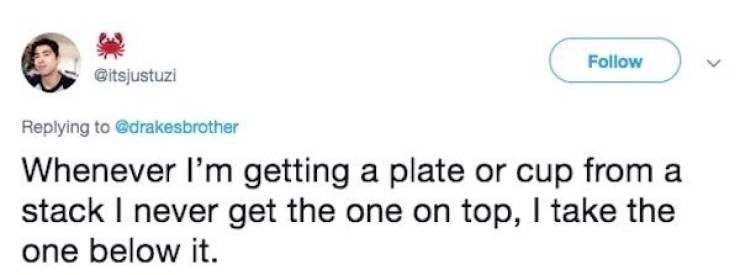 """Funny tweet that reads, """"Whenever I'm getting a plate or cup from a stack I never get the one on top, I take the one below it"""""""