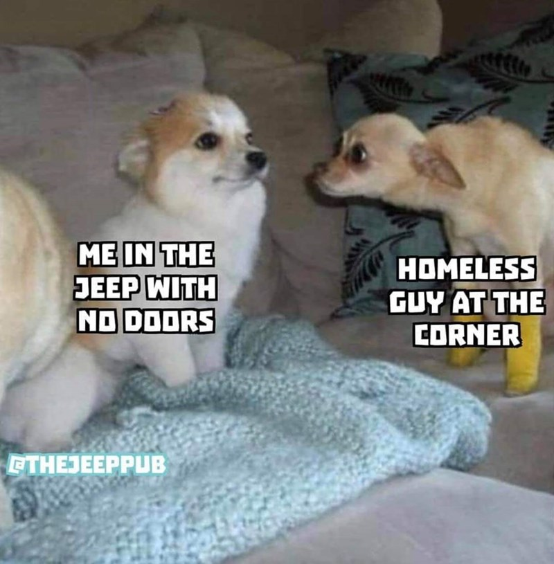 dank memes - Dog breed - ME IN THE JEEP WITH ND DOORS HOMELESS GUY AT THE CORNER ETHEJEEPPUB